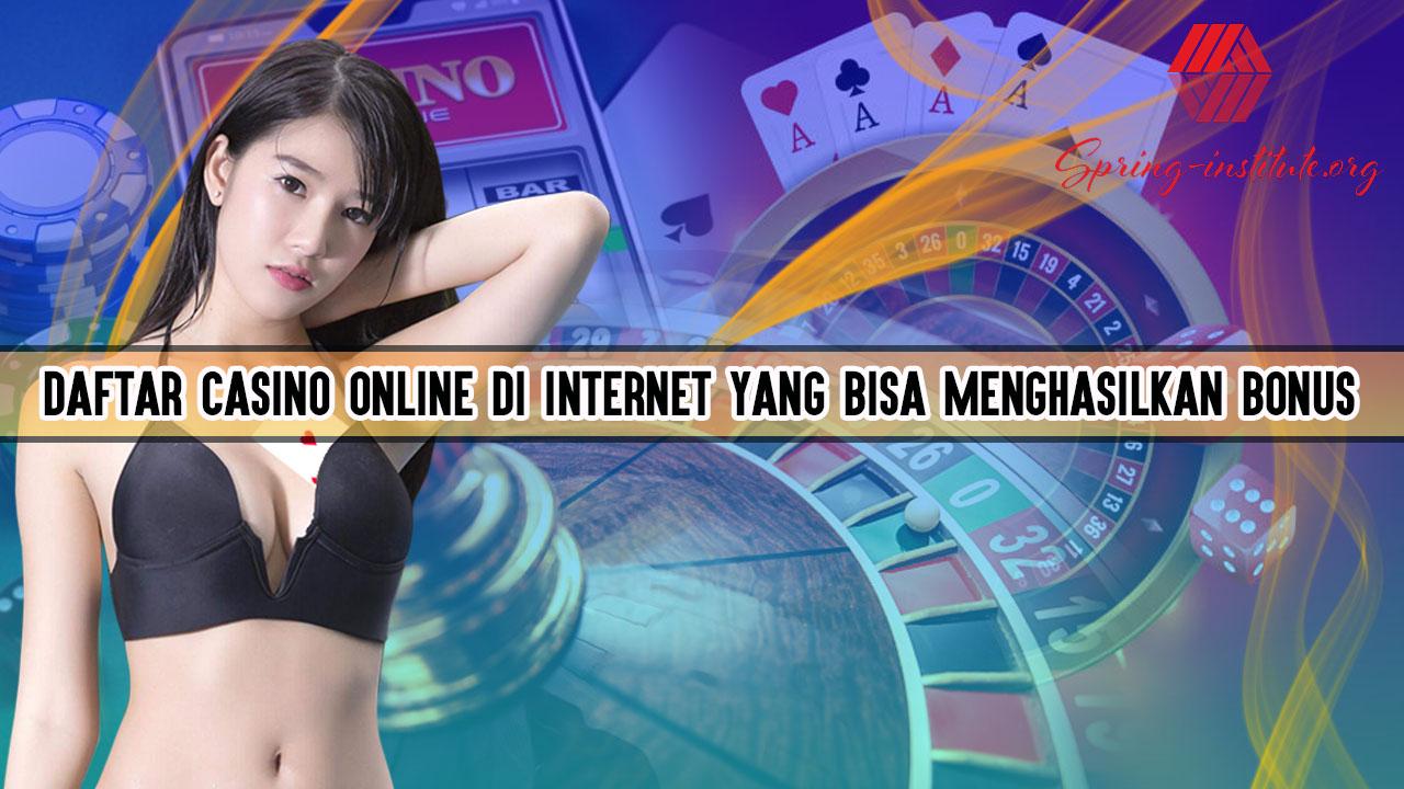 Daftar Casino Online Di Internet Yang Bisa Menghasilkan Bonus
