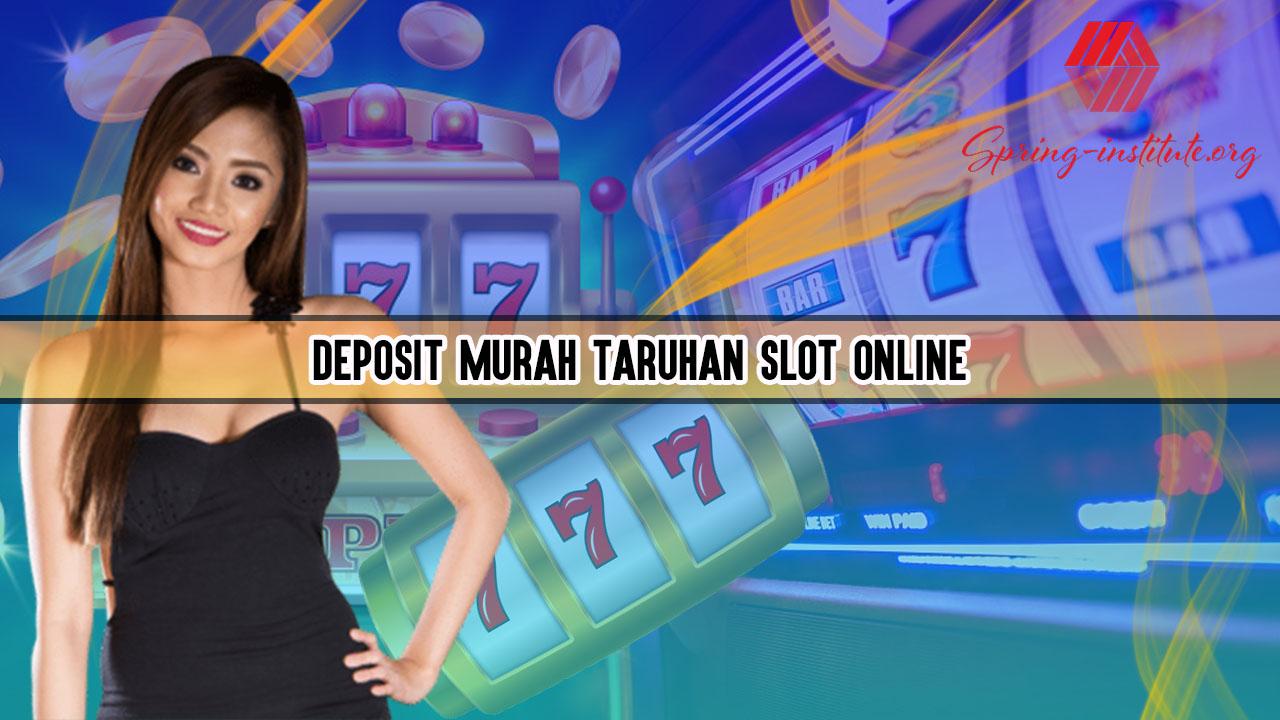Deposit Murah Taruhan Slot Online