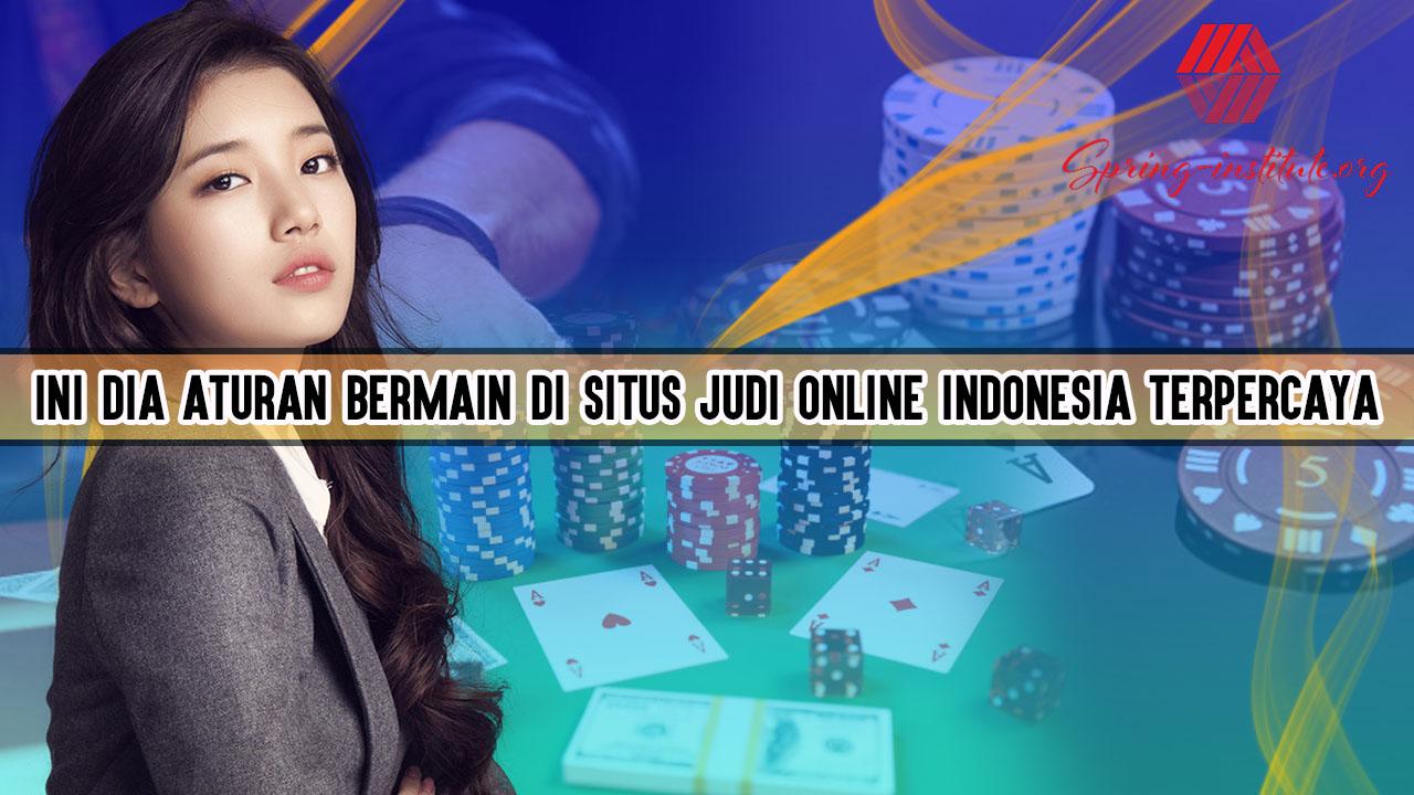 Ini Dia Aturan Bermain di Situs Judi Online Indonesia Terpercaya